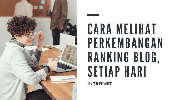 Cara Melihat Perkembangan Ranking Blog, Setiap Hari