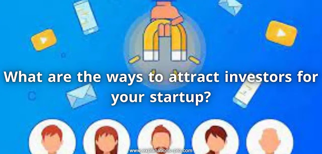 What are the ways to attract investors for your startup?