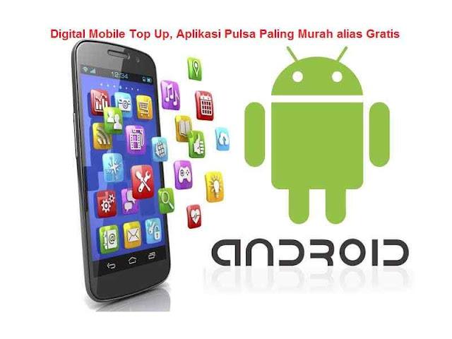 Digital Mobile Top Up, Aplikasi Pulsa Paling Murah alias Gratis, aplikasi isi pulsa gratis, aplikasi jual pulsa paling murah