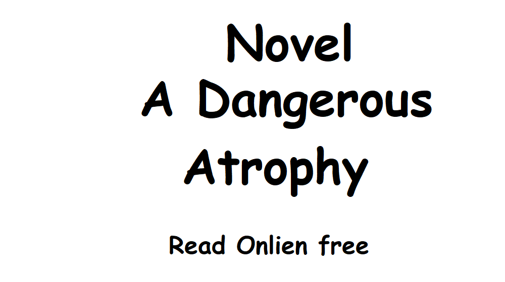 A Dangerous Atrophy Novel Chapter 27 To 35 PDF
