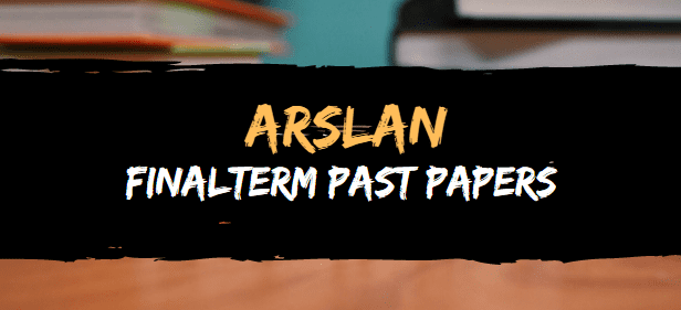 finalterm past papers by arslan