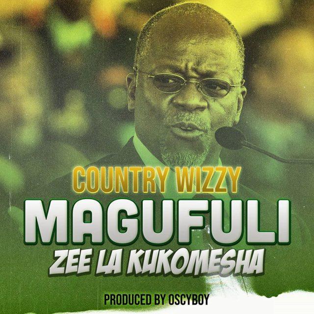 Country Wizzy – Magufuli (Zee la Kukomesha)