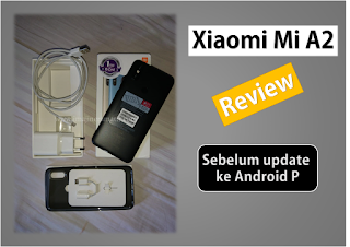 Review Xiaomi Mi A2 OREO Sebelum Update ke PIE
