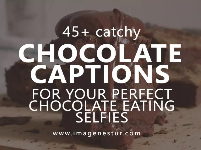 Best Chocolate Captions for Your Perfect Chocolate Eating Selfies