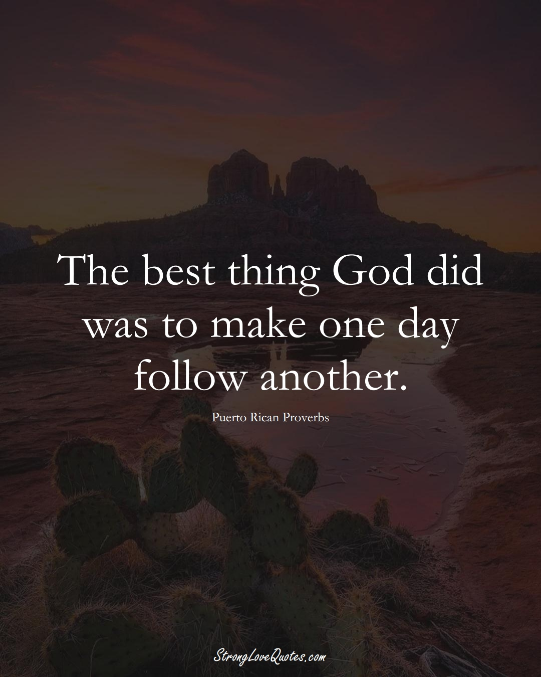The best thing God did was to make one day follow another. (Puerto Rican Sayings);  #CaribbeanSayings