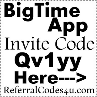 Big Time App Sign up Bonus 2021, BigTime App Reviews, BigTime App Referral Code 2021