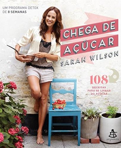 Chega de açúcar: Um programa detox de 8 semanas - Sarah Wilson