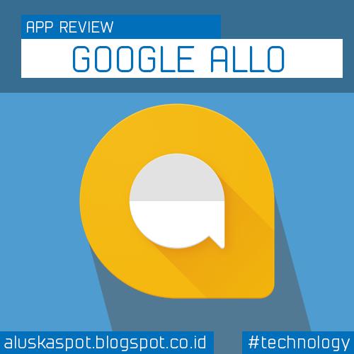 Kenalan yuk sama Google Allo: aplikasi chatting messenger yang kece dan canggih banget