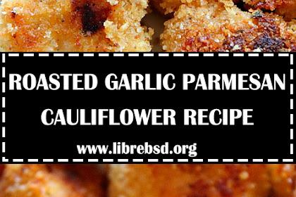 ROASTED GARLIC PARMESAN CAULIFLOWER RECIPE