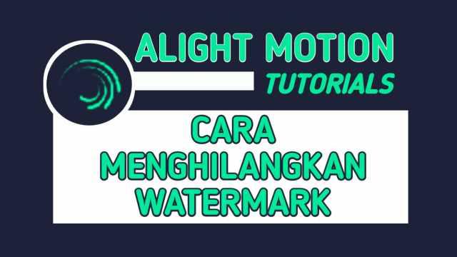Cara Menghilangkan Watermark Alight Motion Secara Gratis