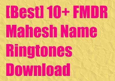 FMDR Mahesh Name Ringtones Download