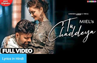 तू चड्ढेया Tu Chaddeya Lyrics in Hindi | Miel