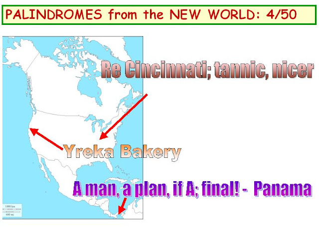 1) Re Cincinatti: tannic, nicer.  2) Yreka Bakery.  3) A man, a plan, if A: final! - Panama.