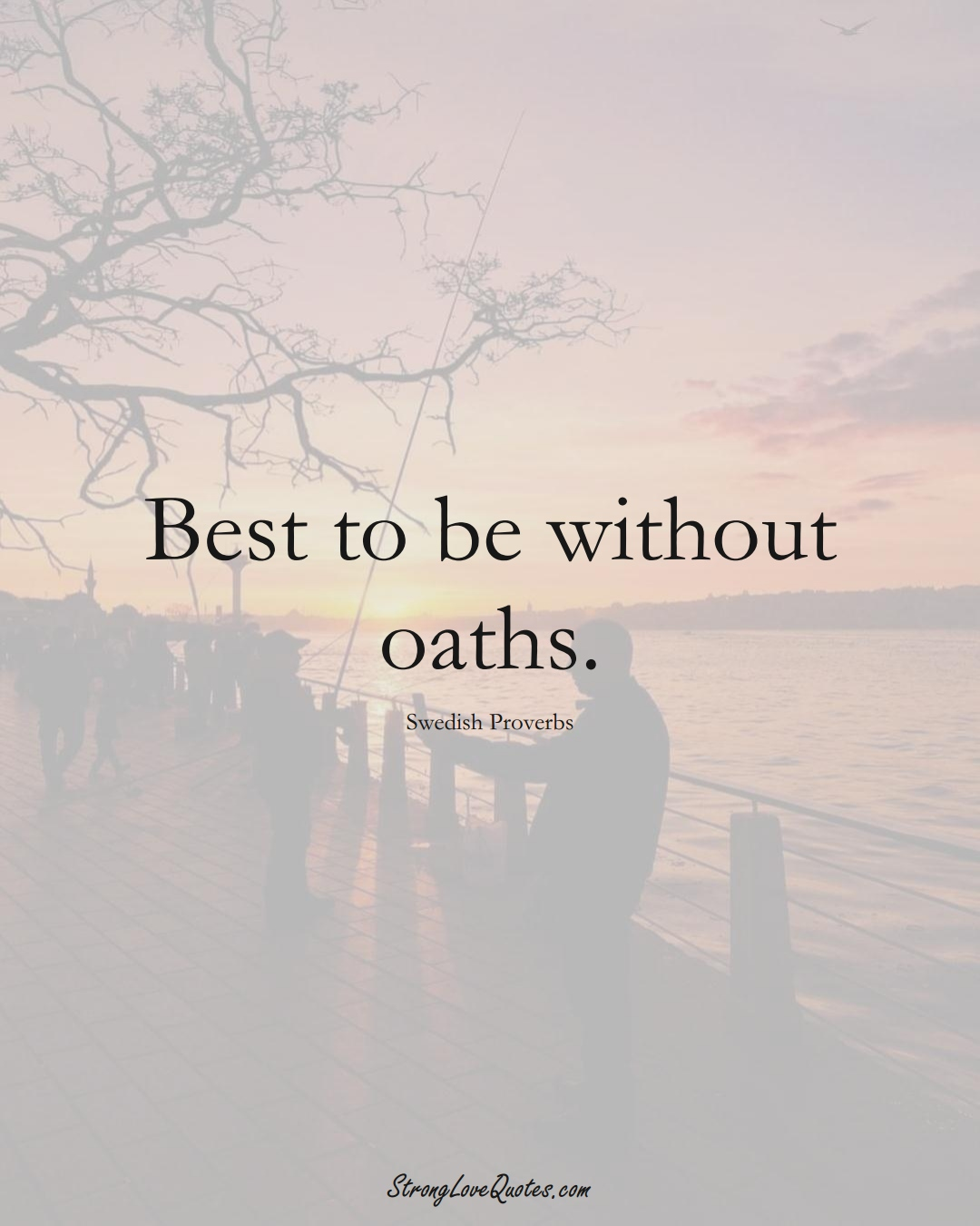 Best to be without oaths. (Swedish Sayings);  #EuropeanSayings