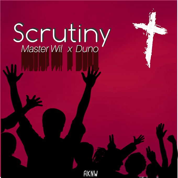 Master Wil ft Duno - Scrutiny