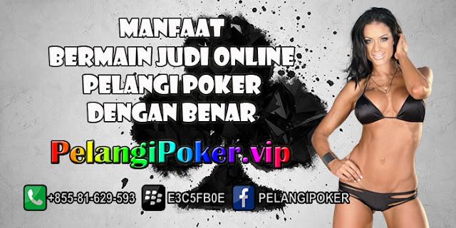 Manfaat-Bermain-Judi-Online-Pelangi-Poker-Dengan-Benar
