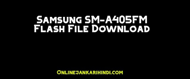 Samsung SM-A405FM Flash File Download (Official Stock ROM)