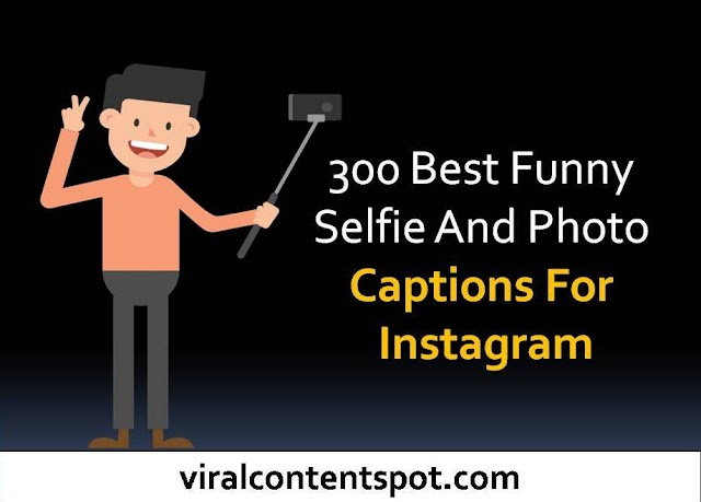 300 Best funny selfie and photo captions for Instagram