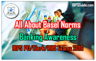 All About Basel Norms – Banking Awareness for Upcoming IBPS PO/Clerk/RRB Exams 2016