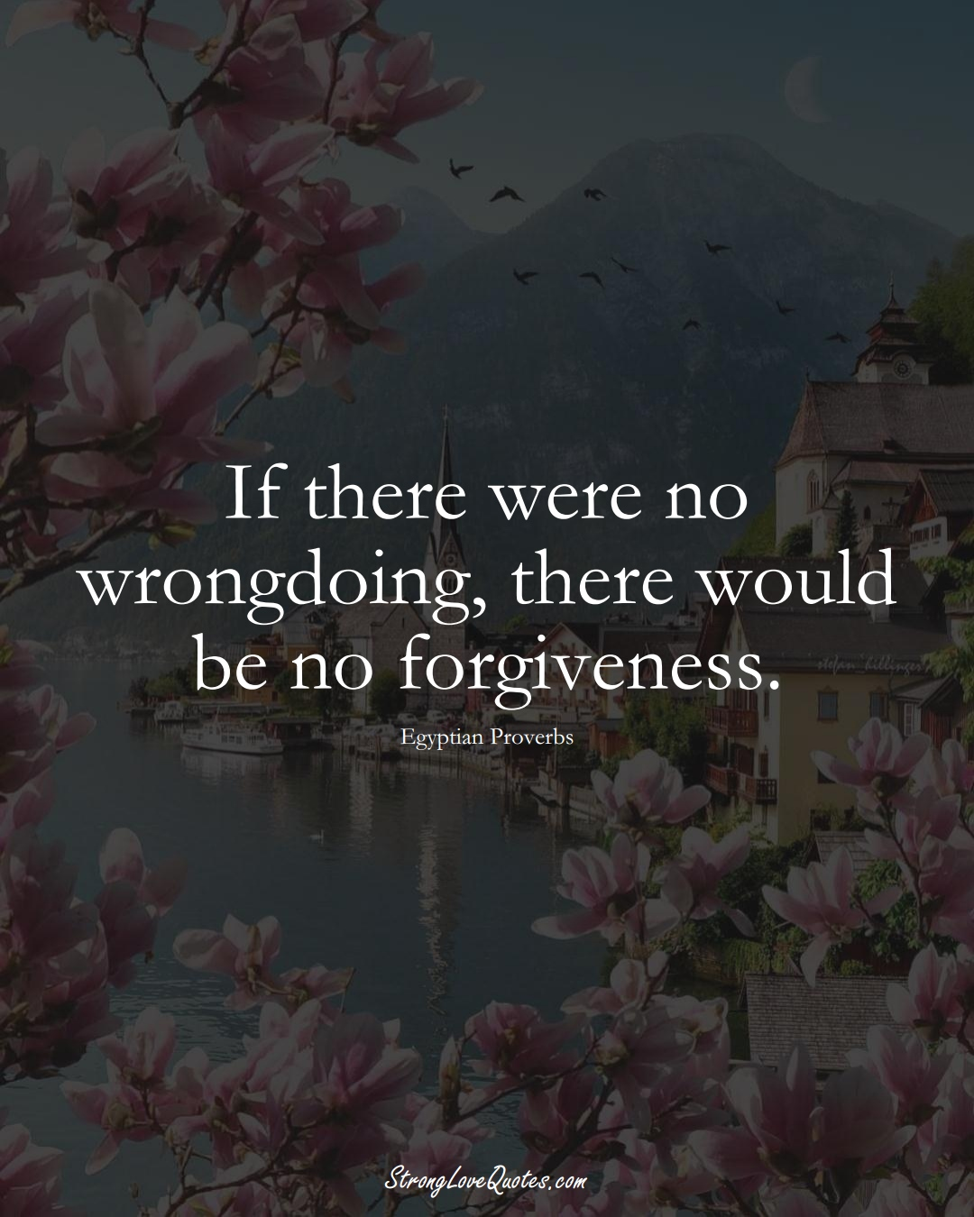 If there were no wrongdoing, there would be no forgiveness. (Egyptian Sayings);  #MiddleEasternSayings