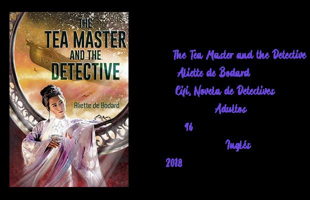 Título: The Tea Master and the Detective  Autora: Aliette de Bodard  Género: Cifi, Novela de detectives  Público objetivo: Adultos  Páginas: 96  Idioma disponible: Inglés  Año: 2018