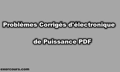 Problèmes Corrigés d'électronique de Puissance PDF