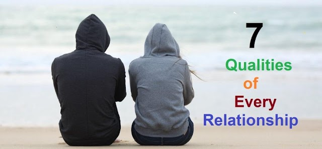 7 Qualities of every Relationship