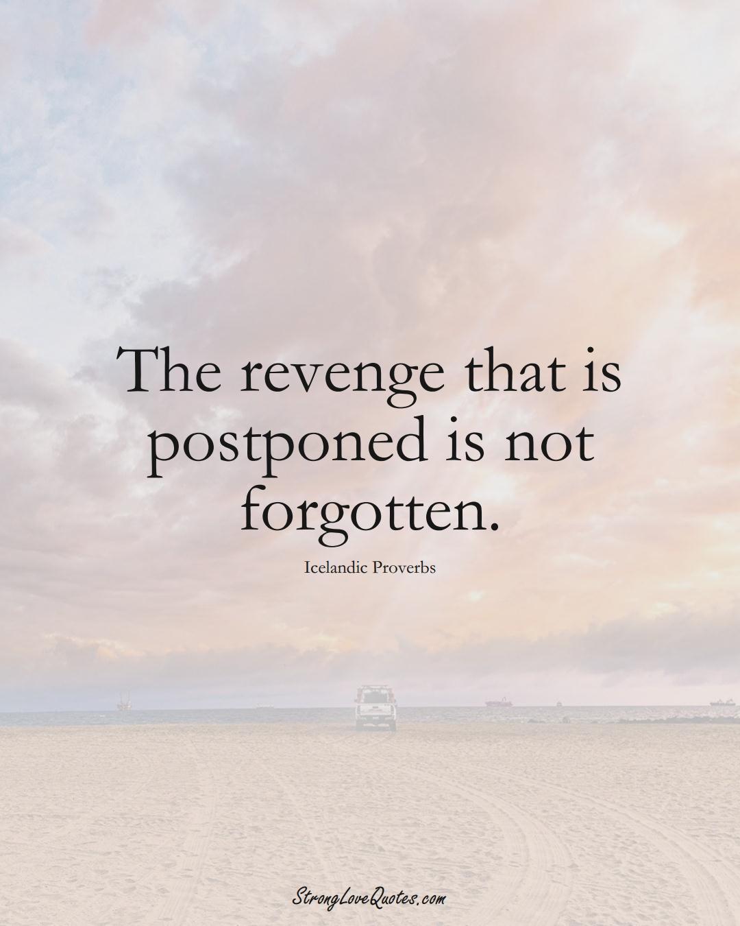 The revenge that is postponed is not forgotten. (Icelandic Sayings);  #EuropeanSayings