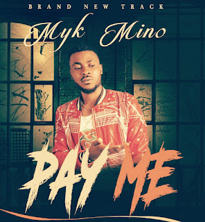 [Music] Myk Mino - Pay Me (WillyJay)