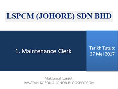 Jawatan Kosong Di LSPCM ( Johore ) Sdn Bhd - Maintenance Clerk