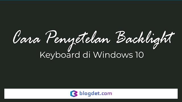Cara Penyetelan Backlight Keyboard di Windows 10