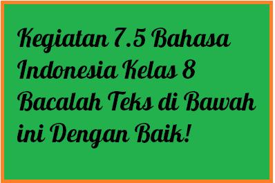 Kegiatan 7 5 Bahasa Indonesia Kelas 8 Bacalah Teks Di Bawah Ini Dengan Baik Operator Sekolah