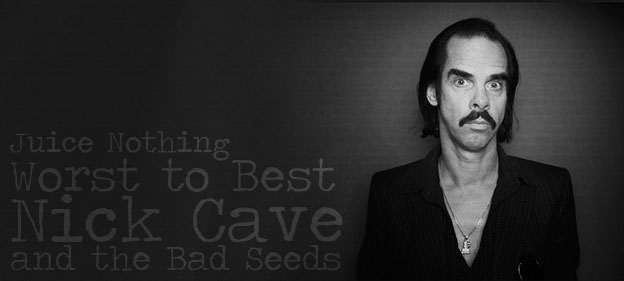 Worst to Best: Nick Cave and the Bad Seeds