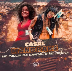 Baixar Musica Casal Mandrake - MC Paulin da Capital e MC Dricka Mp3