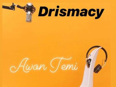DOWNLOAD MP3: Drismacy – Awon Temi