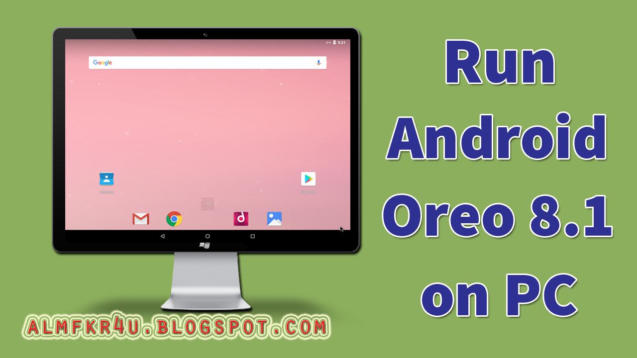 شرح خطوات طريقة تثبيت وتشغيل نظام الاندرويد Android Oreo 8.1 علي الكمبيوتر كنظام وهمي