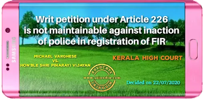 Writ petition u/A 226 is not maintainable against inaction of police in registration of FIR