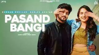 Checkout New song Pasand Bangi lyrics penned by Gurnam Bhullar.