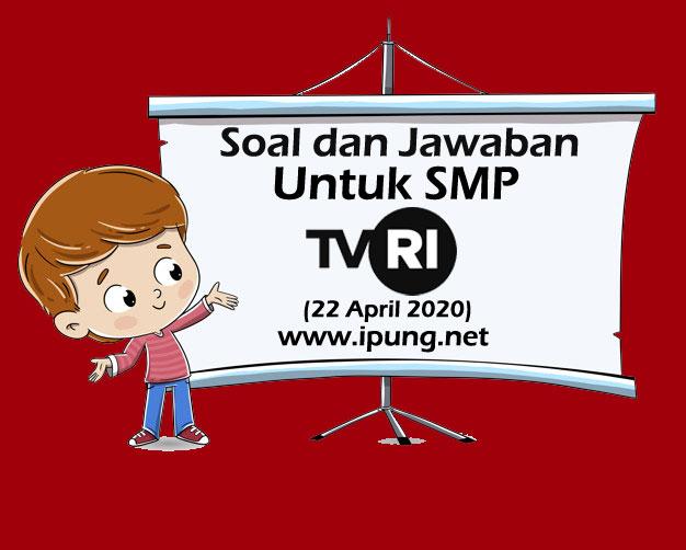 Soal dan Kunci Jawaban Pembelajaran TVRI untuk SMP (Rabu, 22 April 2020)