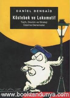 Daniel Bensaid - Köstebek ve Lokomotif
