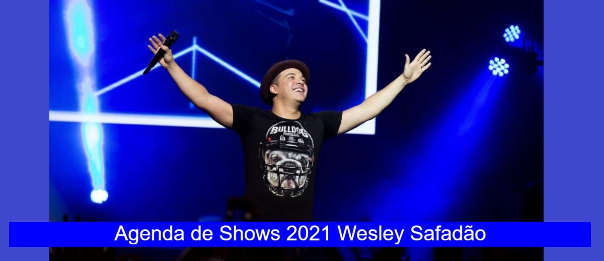 Agenda Shows 2021 Wesley Safadão Próximos Shows - Ingressos, Locais, Cidades