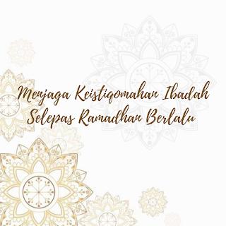 Menjaga keistiqomahan ibadah selepas Ramadhan