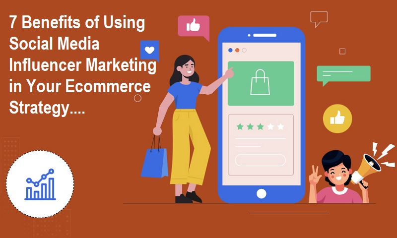 Social Media Influencer Marketing in Ecommerce Strategy