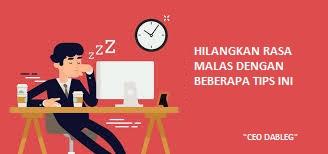Cara Menghilangkan Kebiasaan Malas dan Suka Menunda - CEO DABLEG