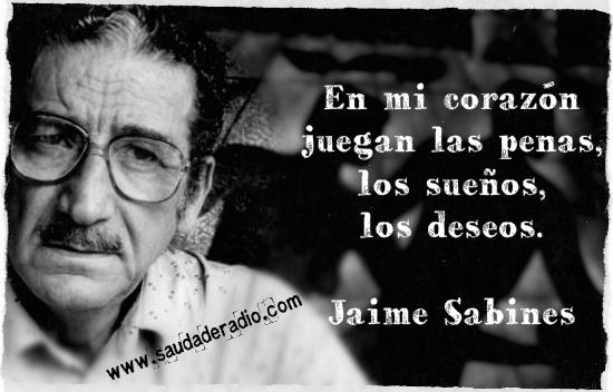 """""""En mi corazón juegan las penas, los sueños, los deseos."""" Jaime Sabines - Como pájaros perdidos IX"""