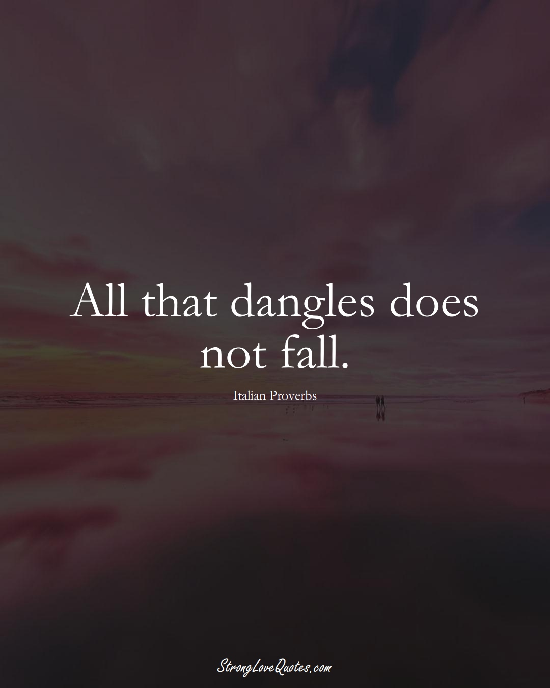 All that dangles does not fall. (Italian Sayings);  #EuropeanSayings