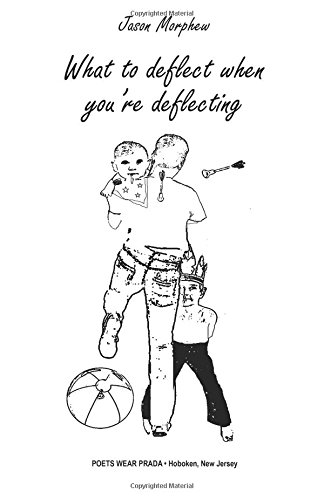 New Poetry from Poets Wear Prada: What to deflect when you're deflecting by Jason Morphew