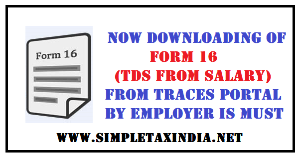 FORM 16 REQUIRED TO BE DOWNLOADED FROM TRACES PORTAL | SIMPLE TAX INDIA