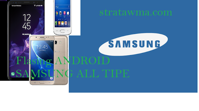 Tutorial Flashing hp android Samsung semua seri