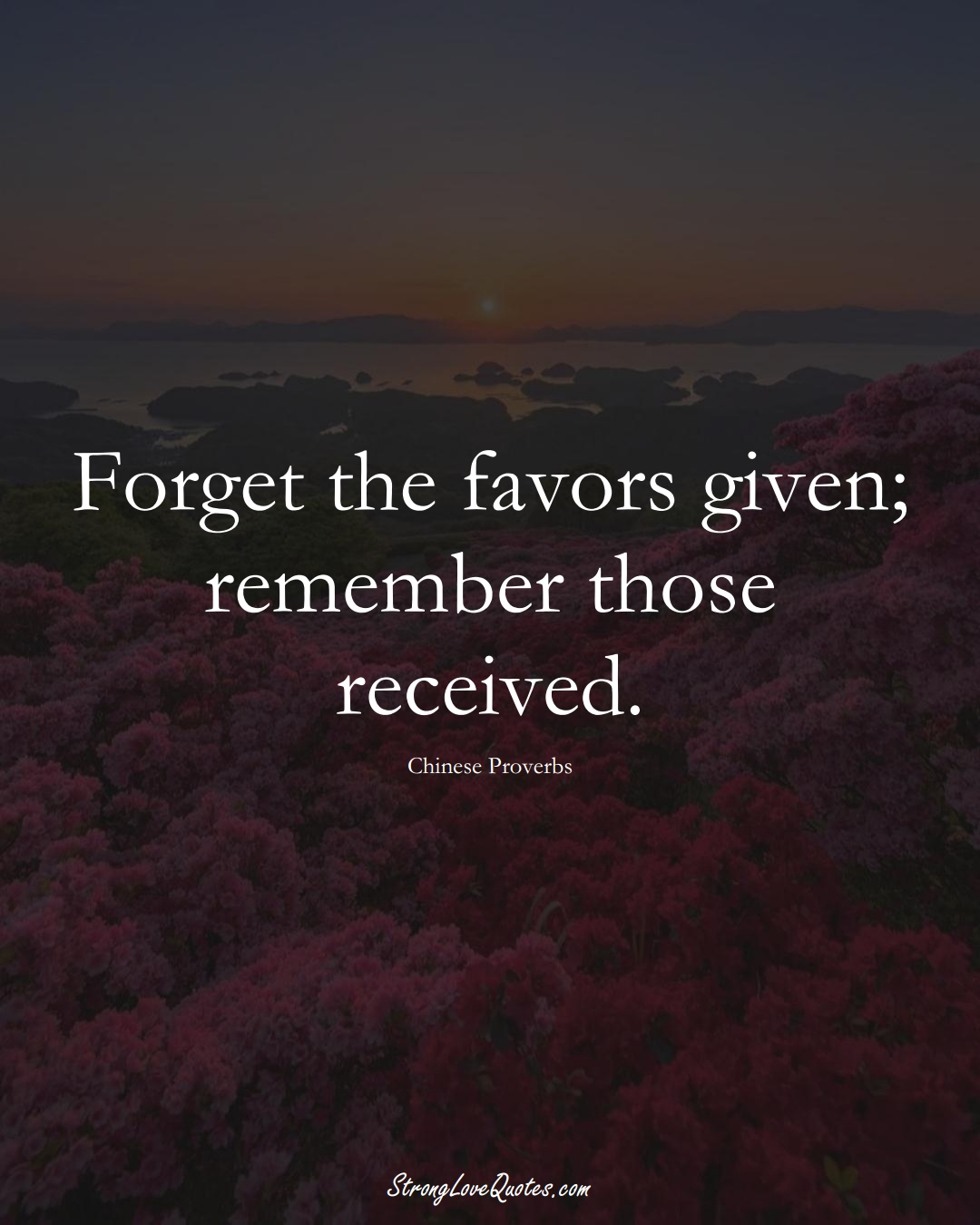 Forget the favors given; remember those received. (Chinese Sayings);  #AsianSayings